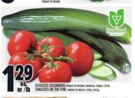 Seedless Cucumbers Product Of Ontario or Tomatoes On The Vine Product Of Mexico