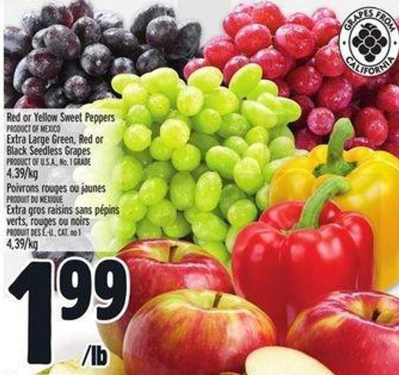 Red or Yellow Sweet Peppers Product Of Mexico Extra Large Green - Red or Black Seedless Grapes Product Of U.S.A. - No. 1 Grade 4.39/kg