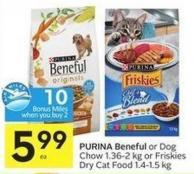 Purina Beneful or Dog Chow 1.36-2 Kg or Friskies Dry Cat Food 1.4-1.5 Kg - 10 Air Miles Bonus Miles