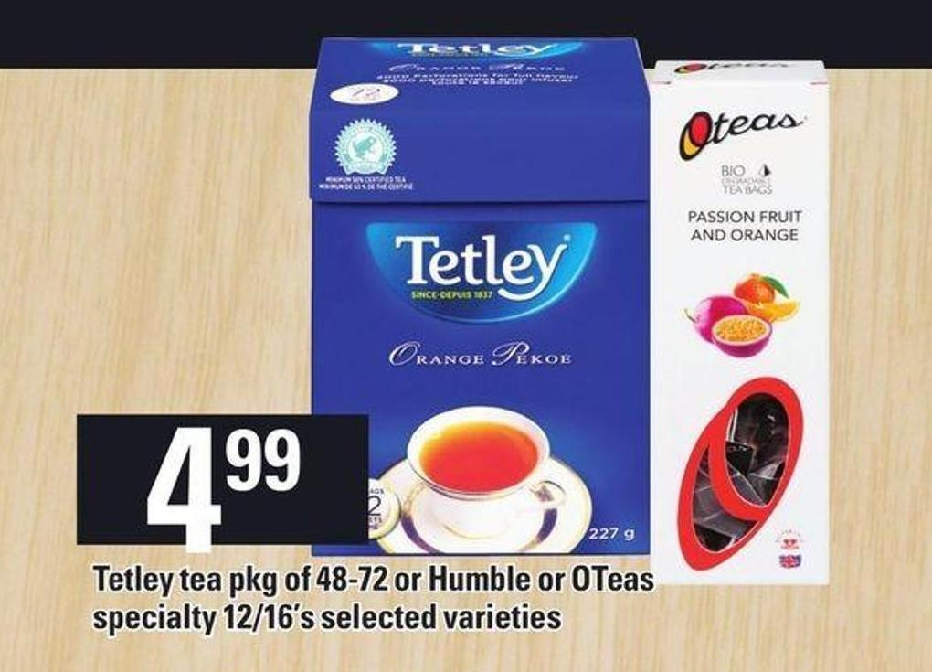 Tetley Tea Pkg Of 48-72 Or Humble Or Oteas Specialty 12/16's