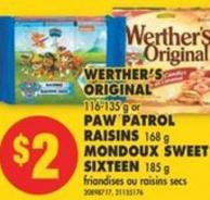 Werther's Original 116-135 g or Paw Patrol Raisins 168 g Mondoux Sweet Sixteen 185 g