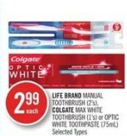 Life Brand Manual Toothbrush (2's) - Colgate Max White Toothbrush (1's) or Optic White Toothpaste (75ml)