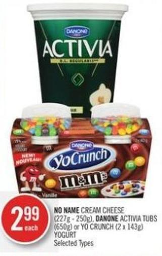 No Name Cream Cheese (227g - 250g) - Danone Activia Tubs (650g) or Yo Crunch (2 X 143g) Yogurt