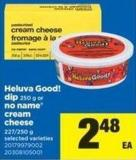Heluva Good! Dip - 250 g Or No Name Cream Cheese - 227/250 g