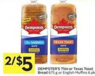 Dempster's Thin or Texas Toast Bread 675 g or English Muffins 6 Pk