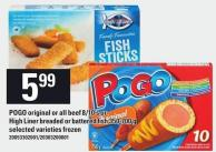 Pogo Original Or All Beef 8/10's Or High Liner Breaded Or Battered Fish 350-700 G