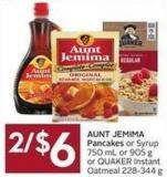Aunt Jemima Pancakes or Syrup 750 mL or 905 g or Quaker Instant Oatmeal 228-344 g