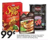Club House Gravies or Sauces 21-47 g - Hunt's Heirloom Tomatoes 398 mL - Rotel Tomatoes 284 mL or Stove Top Stuffing 120 g