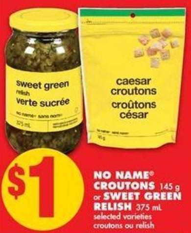No Name Croutons - 145 g or Sweet Green Relish - 375 mL