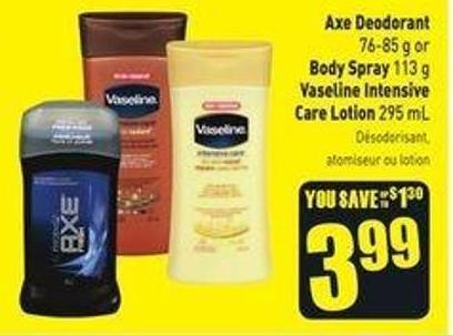Axe Deodorant 76-85 g or Body Spray 113 g Vaseline Intensive Care Lotion 295 mL
