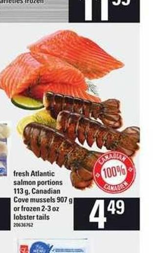 Fresh Atlantic 100% Salmon Portions 113 G - Canadian Canadian Cove Mussels 907 G Or Frozen 2-3 Oz Lobster Tails