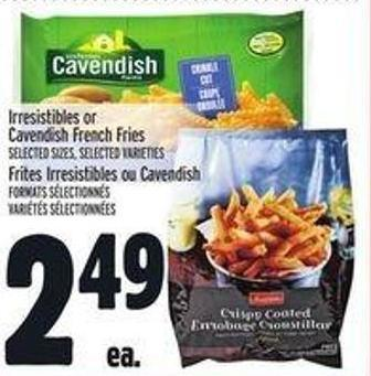 Irresistibles or Cavendish French Fries