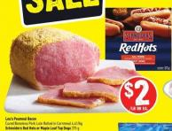 Lou's Peameal Bacon Cured Boneless Pork Loin Rolled In Cornmeal 4.41/kg Schneiders Red Hots or Maple Leaf Top Dogs 375 g