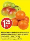 Kinnow Mandarins Product of Pakistan Bartlett Pears Product of South Africa Extra Fancy Grade 2.76/kg