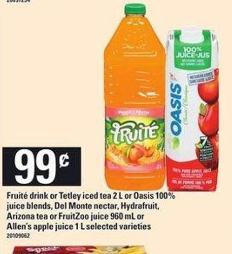 Fruité Drink Or Tetley Iced Tea - 2 L Or Oasis 100% Juice Blends - Del Monte Nectar - Hydrafruit - Arizona Tea Or Fruitzoo Juice - 960 Ml Or Allen's Apple Juice - 1 L