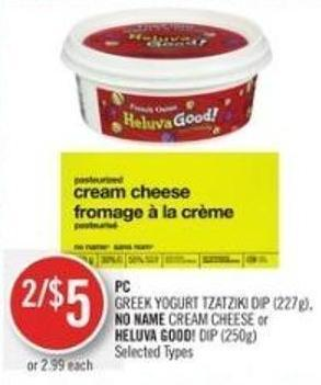 PC Greek Yogurt Tzatziki Dip (227g) - No Name Cream Cheese or Heluva Good! Dip (250g)