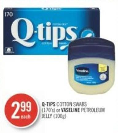 Q-tips Cotton Swabs (170's) or Vaseline Petroleum Jelly (100g)