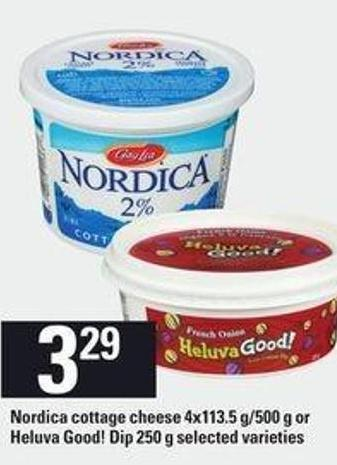 Nordica Cottage Cheese - 4x113.5 G/500 g or Heluva Good! Dip - 250 g