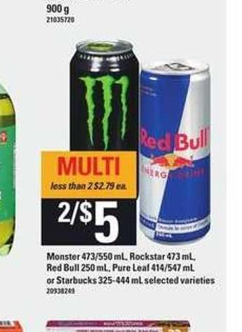 Monster - 473/550 mL - Rockstar - 473 mL - Red Bull - 250 mL - Pure Leaf - 414/547 mL Or Starbucks - 325-444 mL
