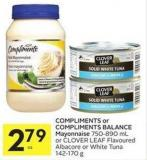 Compliments or Compliments Balance Mayonnaise 750-890 mL or Clover Leaf Flavoured Albacore or White Tuna 142-170 g