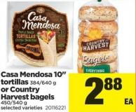 Casa Mendosa 10in Tortillas - 384/640 g or Country Harvest Bagels - 450/540 g