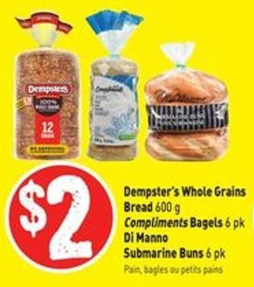 Dempster's Whole Grains Bread 600 g Compliments Bagels 6 Pk Di Manno Submarine Buns 6 Pk