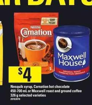 Nesquik Syrup - Carnation Hot Chocolate 450-700 Ml Or Maxwell Roast And Ground Coffee 326 G