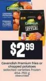 Cavendish Premium Fries Or Chopped Potatoes - 454-750 G