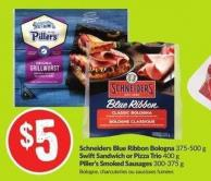 Schneiders Blue Ribbon Bologna 375-500 g Swiftsandwich or Pizza Trio 400 g Piller's Smoked Sausages 300-375 g