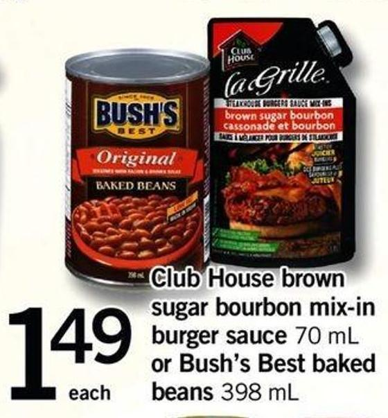 Club House Brown Sugar Bourbon Mix-in Burger Sauce - 70 Ml Or Bush's Best Baked Beans - 398 Ml