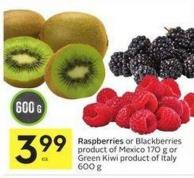 Raspberries or Blackberries Product of Mexico 170 g or Green Kiwi Product of Italy 600 g