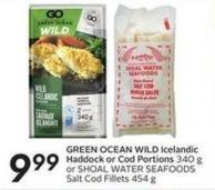 Green Ocean Wild Icelandic Haddock or Cod Portions 340 g or Shoal Water Seafoods Salt Cod Fillets 454 g