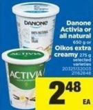 Danone Activia Or All Natural 650 G Or Oikos Extra Creamy 275 G