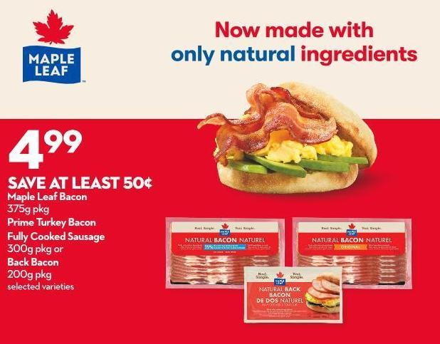 Maple Leaf Bacon  375g Pkg Prime Turkey Bacon Fully Cooked Sausage  300g Pkg or Back Bacon  200g Pkg