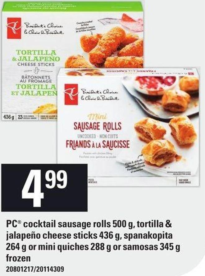PC Cocktail Sausage Rolls 500 G - Tortilla & Jalapeño Cheese Sticks 436 G - Spanakopita 264 G Or Mini Quiches 288 G Or Samosas 345 G Frozen