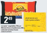 No Name Vegetables 750 g Or Mccain Fries Or Hashbrowns 900 g