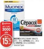 Mucinex Expectorant Tablets (20's - 40's) - Cepacol (12's - 36's) or Strepsil (36's) Lozenges