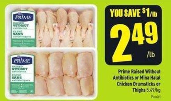 Prime Raised Without Antibiotics or Mina Halal Chicken Drumsticks or Thighs 5.49/kg
