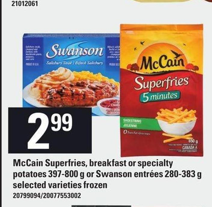 Mccain Superfries - Breakfast Or Specialty Potatoes 397-800 G Or Swanson Entrées 280-383 G