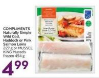 Compliments Naturally Simple Wild Cod - Haddock or Pink Salmon Loins 227 g or Mussel King Musselsfrozen 454 g