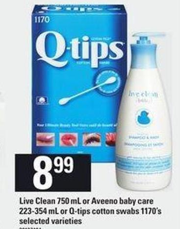 Live Clean - 750 Ml Or Aveeno Baby Care - 223-354 Ml Or Q-tips Cotton Swabs - 1170's