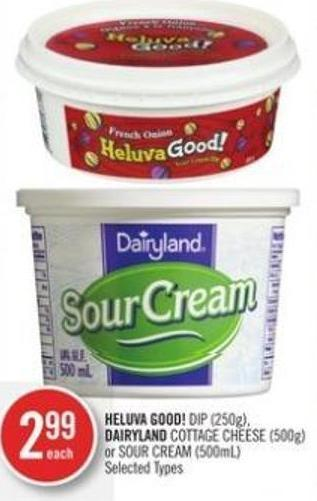 Heluva Good! Dip (250g) - Dairyland Cottage Cheese (500g) or Sour Cream (500ml)