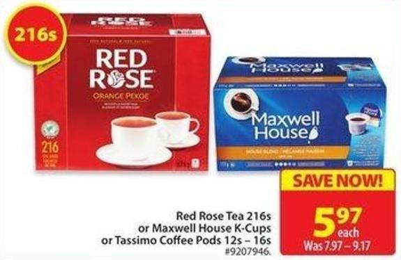 Red Rose Tea 216s or Maxwell House K-cups or Tassimo Coffee Pods 12s – 16s