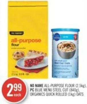 No Name All-purpose Flour (2.5kg) - PC Blue Menu Steel Cut (840g) - Organics Quick Rolled (1kg) Oats
