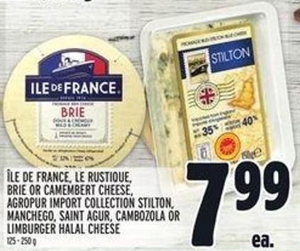 ÎLe De France - Le Rustique - Brie or Camembert Cheese - Agropur Import Collection Stilton - Manchego - Saint Agur - Cambozola or Limburger Halal Cheese