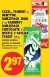 Excel - Trident or Dentyne Multipack GUM - 4's or Cadbury Multipack Chocolate - 4's or Nestlé L'atelier Tablet - 100 g