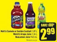 Mott's Clamato or Garden Cocktail 1.89 L Welch's Grape Juice 1.36 L Realemon Juice 945 mL