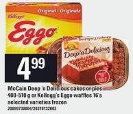 Mccain Deep 'N Delicious Cakes Or Pies 400-510 G Or Kellogg's Eggo Waffles 16's