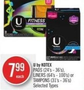 U By Kotex  Pads (24's - 36's) - Liners (64's - 100's) or Tampons (31's - 36's)