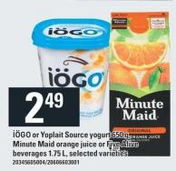 Iögo Or Yoplait Source Yogurt 650 G - Minute Maid Orange Juice Or Five Alive Beverages 1.75 L